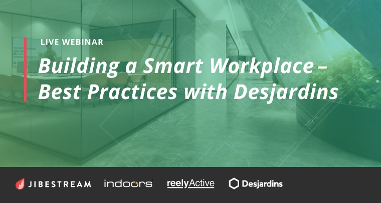Jibestream, indoo.rs and reelyActive Webinar: Building a Smart Workplace - Best Practices with Desjardins
