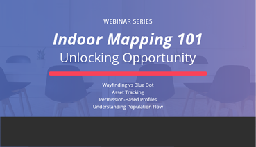 Indoor Mapping 101 -Unlocking Opportunity