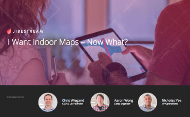Jibestream Q&A Webinar: I Want Indoor Maps - Now What?
